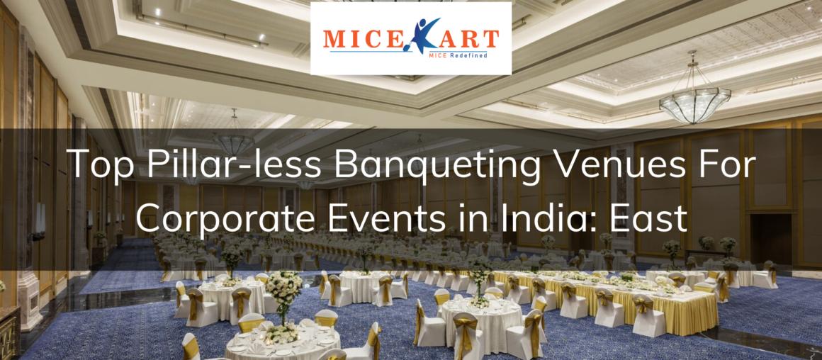 Best Pillar-less Banquet Venues to plan your next event East