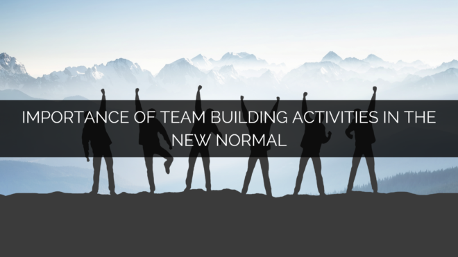 Importance of Team building activities in the new normal